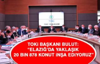 """TOKİ Başkanı Bulut: """"Elazığ'da yaklaşık..."""