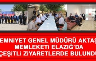 Emniyet Genel Müdürü Aktaş Memleketi Elazığ'da...