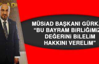 """MÜSİAD Başkanı Gürkan: """"Bu bayram birliğimizin..."""
