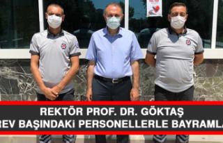 Rektör Prof. Dr. Göktaş, Görev Başındaki Personellerle...