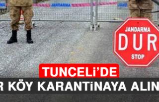 Tunceli'de Bir Köy Karantinaya Alındı