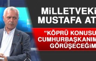 Milletvekili Ataş: Köprü Konusunu Cumhurbaşkanımızla...