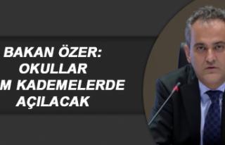 Bakan Özer: Okullar tüm kademelerde açılacak