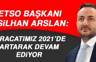 Başkan Arslan: İhracatımız 2021'de Artarak Devam...
