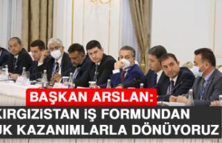 Başkan Arslan: Kırgızistan İş Formundan Büyük...
