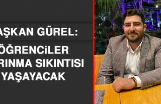 Başkan Gürel: Öğrenciler Barınma Sıkıntısı...