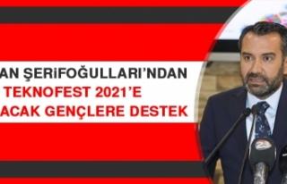 Başkan Şerifoğulları'ndan Teknofest 2021'e...