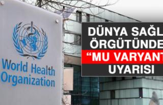"""Dünya Sağlık Örgütünden """"Mu Varyantı"""" Uyarısı"""