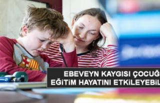 Ebeveyn kaygısı çocuğun eğitim hayatını etkileyebilir...
