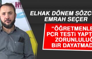 ELHAK Sözcüsü Seçer: Öğretmenlere PCR Testi...