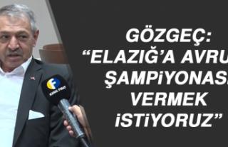 """Gözgeç: """"Elazığ'a Avrupa Şampiyonası vermek..."""