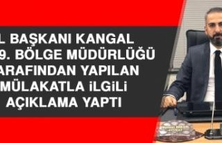 İl Başkanı Kangal Mülakatla İlgili Açıklama...