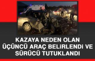 Kazaya Neden Olan Üçüncü Araç Belirlendi ve Sürücü...