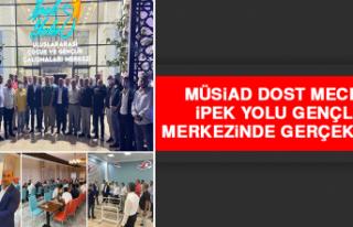 MÜSİAD Dost Meclisi İpek Yolu Gençlik Merkezinde...