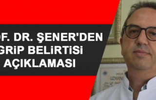 Prof. Dr. Şener'den Grip Belirtisi Açıklaması