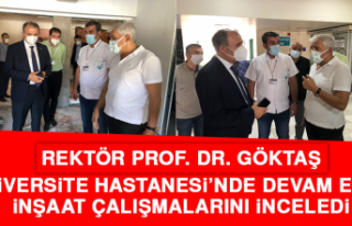 Rektör Göktaş, Üniversite Hastanesi'nde Devam...