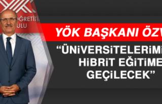 YÖK Başkanı Özvar: Üniversitelerimizde Hibrit...