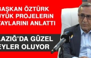 Başkan Öztürk, Büyük Projelerin Detaylarını...