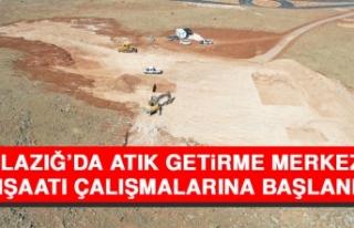 Elazığ'da Atık Getirme Merkezi İnşaatı Çalışmalarına...