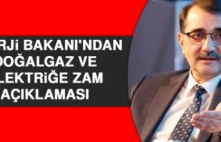 Enerji Bakanı'ndan Doğalgaz ve Elektriğe Zam...
