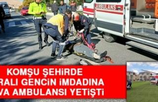 Komşu Şehirde Yaralı Gencin İmdadına Hava Ambulansı...