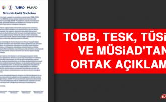 TOBB, TESK, TÜSİAD ve MÜSİAD'tan Ortak Açıklama