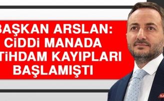 Arslan: Ciddi Manada İstihdam Kayıpları Başlamıştı