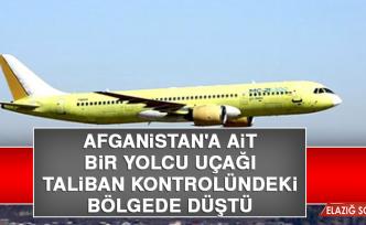 Afganistan'a Ait Bir Yolcu Uçağı, Taliban Kontrolündeki Bölgede Düştü