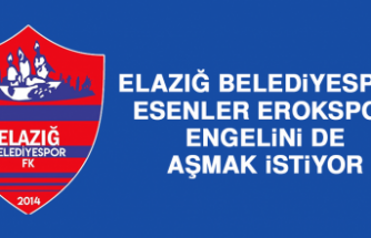 Elazığ Belediyespor, Esenler Erokspor Engelini de Aşmak İstiyor