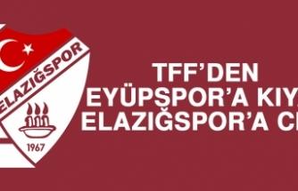 TFF'den Eyüpspor'a Kıyak, Elazığspor'a Ceza…
