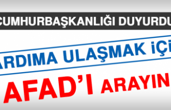 Cumhurbaşkanlığı duyurdu! Yardıma ulaşmak için AFAD'ı arayın