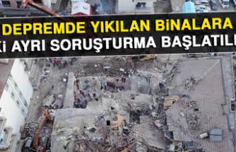 Depremde Yıkılan Binalara İki Ayrı Soruşturma Başlatıldı