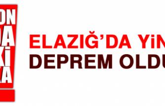 ELAZIĞ'DA YİNE DEPREM OLDU!