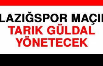 Elazığspor Maçını Tarık Güldal Yönetecek