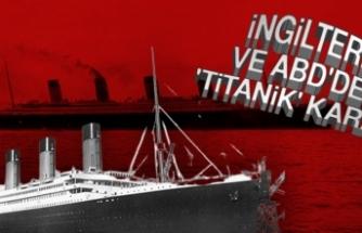 İngiltere Ve ABD'den 'Titanik' Kararı