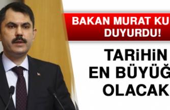 Bakan Murat Kurum duyurdu! Tarihin en büyüğü olacak