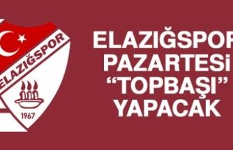 """Elazığspor, Pazartesi """"Topbaşı"""" Yapacak"""