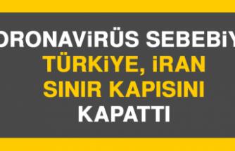 Koronavirüs Sebebiyle Türkiye İran Sınır Kapısını Kapattı