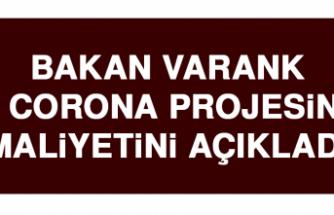 Bakan Varank 14 Corona Projesinin Maliyetini Açıkladı