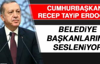 Cumhurbaşkanı Erdoğan Belediye Başkanlarına Sesleniyor