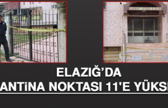 ELAZIĞ'DA KARANTİNA NOKTASI 11'E YÜKSELDİ