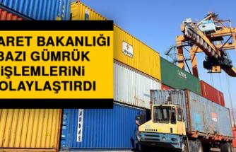 Ticaret Bakanlığı Bazı Gümrük İşlemlerini Kolaylaştırdı