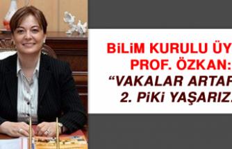 Bilim Kurulu Üyesi Prof. Özkan: Vakalar artarsa 2. Piki yaşarız!