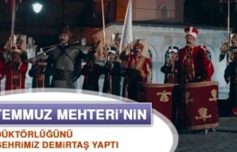 15 Temmuz Mehteri'nin Prodüktörlüğünü Hemşehrimiz Demirtaş Yaptı