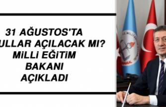 31 Ağustos'ta okullar açılacak mı? Milli Eğitim Bakanı açıkladı