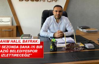 """Bayrak: """"Yeni sezonda daha iyi bir Elazığ Belediyespor izlettireceğiz"""""""