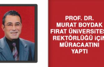 Prof. Dr. Murat Boydak, Fırat Üniversitesi Rektörlüğü İçin Müracaatını Yaptı