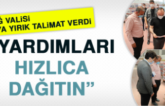 """Vali Yırık Talimat Verdi, """"Yardımları Hızlıca Dağıtın"""""""