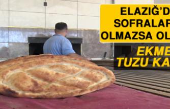 Elazığ'da Sofraların Olmazsa Olmazı Ekmeğin Tuzu Kaçtı!