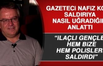 Gazeteci Nafiz Koca, Saldırıya Nasıl Uğradı?